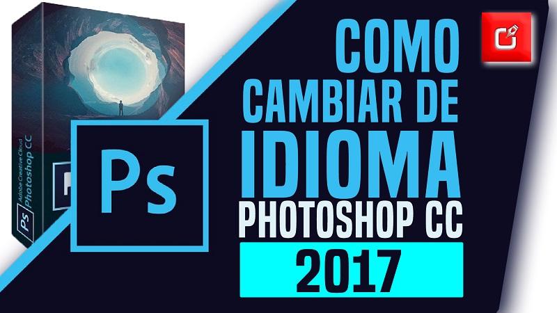 como cambiar de idioma photoshop cc 2017